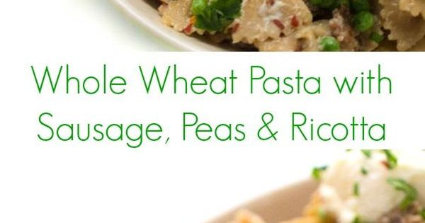 Whole Wheat Pasta with Sausage, Peas and Ricotta | Recipe ...