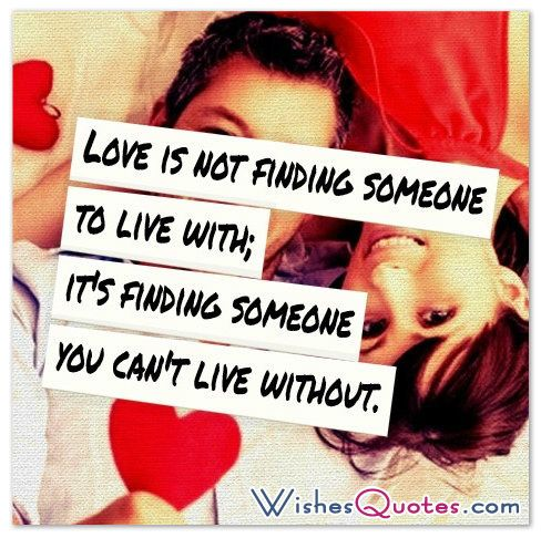 Love is not finding someone to live with; it's finding someone you can't live without. – By Rafael Ortiz #lovequotes