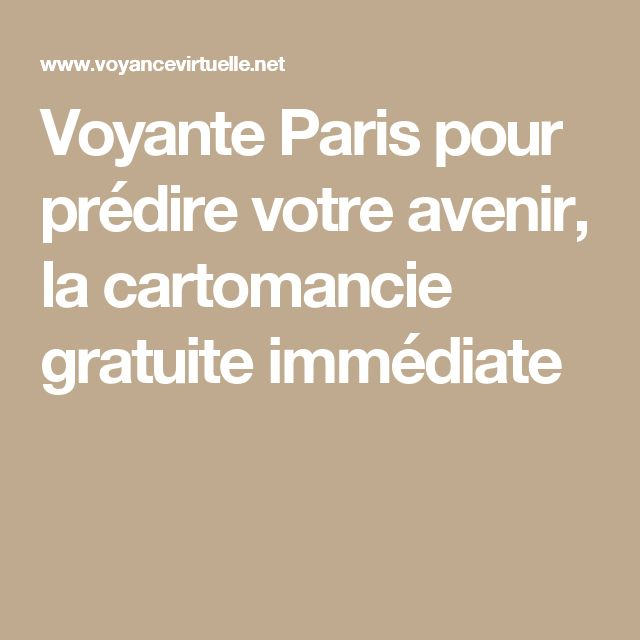 Voyante Paris pour prédire votre avenir, la cartomancie gratuite immédiate
