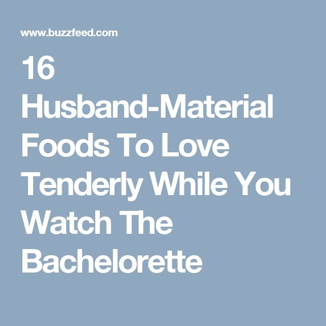 16 Husband-Material Foods To Love Tenderly While You Watch The Bachelorette
