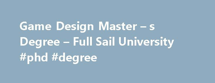 Game Design Master – s Degree – Full Sail University #phd #degree http://degree.remmont.com/game-design-master-s-degree-full-sail-university-phd-degree/  #design degree # Full Sail University Game Design Master of Science ideo games allow us to access experiences that would otherwise exceed our grasp, providing players with the opportunity to explore other worlds and lead unfathomable lives. Teams made up…