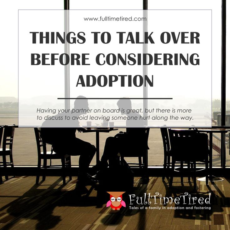 Things to talk over before considering adoption: having your partner on board is great, but there is more to discuss to avoid leaving someone hurt along the way.
