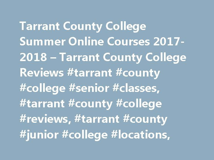 Tarrant County College Summer Online Courses 2017-2018 – Tarrant County College Reviews #tarrant #county #college #senior #classes, #tarrant #county #college #reviews, #tarrant #county #junior #college #locations, http://zambia.remmont.com/tarrant-county-college-summer-online-courses-2017-2018-tarrant-county-college-reviews-tarrant-county-college-senior-classes-tarrant-county-college-reviews-tarrant-county-junior-colleg/  # Published on 2017-01-20 00:09:56 from www.reference.com Because…
