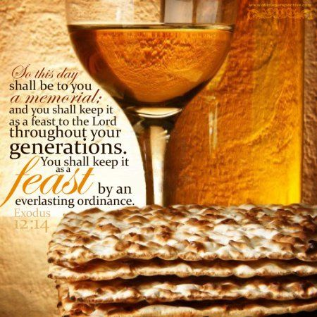"Passover - ""So this day shall be to you a memorial; and you shall keep it as a feast to the Lord throughout your generations...."""