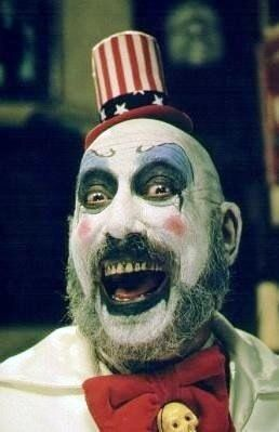 """""""What's the matter kid, don't you like clowns? Aren't we fuckin' funny?"""" - Captain Spaulding, The Devil's Rejects"""