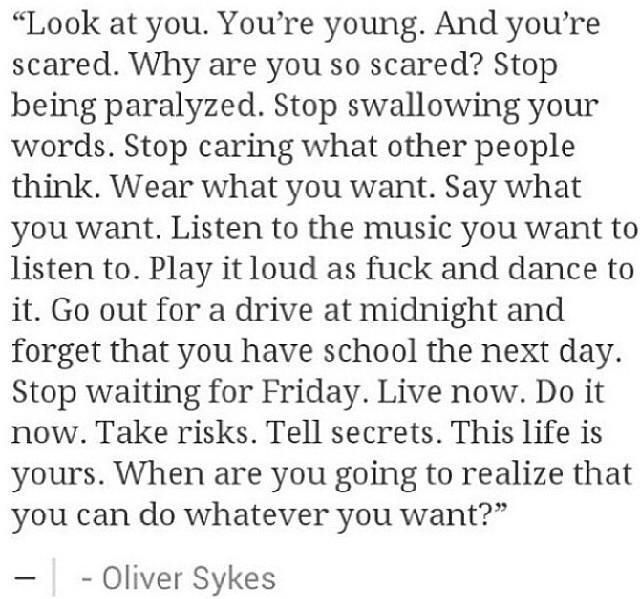 Oliver Sykes quote. I should remember this. He has such good advice...