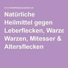 Natürliche Heilmittel gegen Leberflecken, Warzen, Mitesser & Altersflecken
