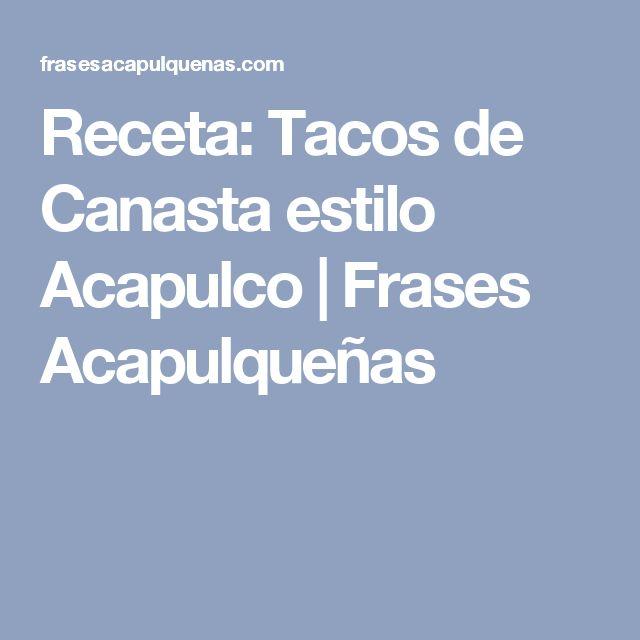 Receta: Tacos de Canasta estilo Acapulco | Frases Acapulqueñas