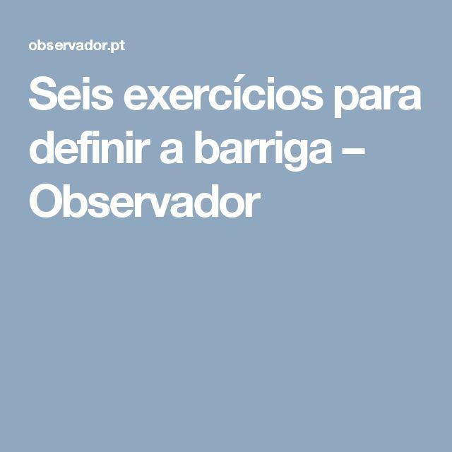 Seis exercícios para definir a barriga – Observador