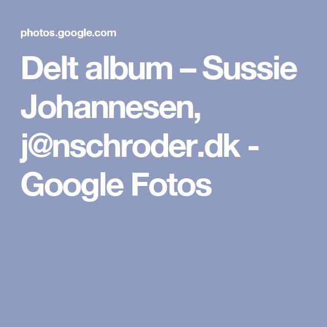 Delt album – Sussie Johannesen, j@nschroder.dk - Google Fotos