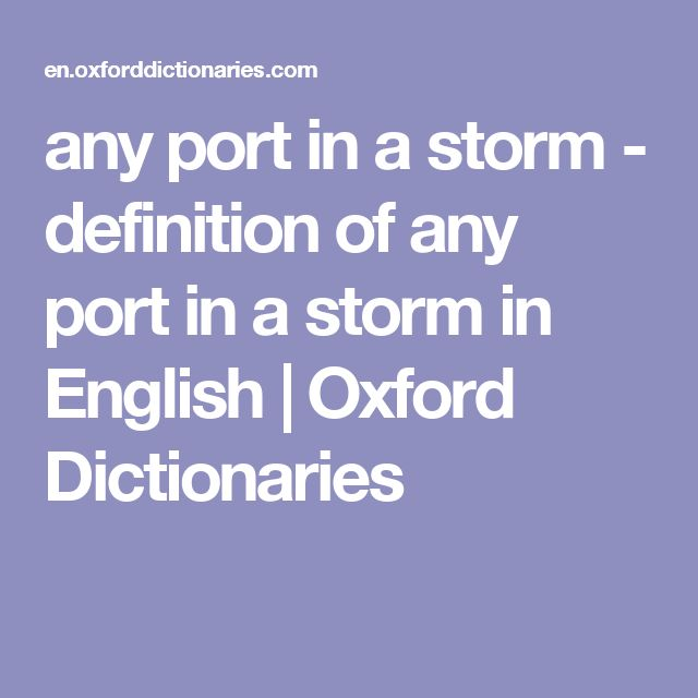 any port in a storm - definition of any port in a storm in English | Oxford Dictionaries