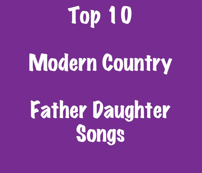 Top 10 modern country father daughter songs. This song list is great for the father daughter dance song at country themed wedding receptions.