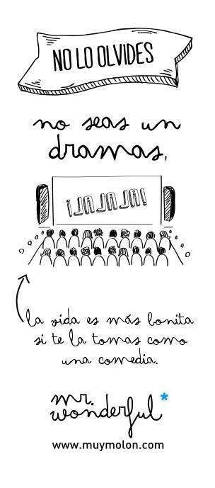 """""""No lo olvides: no seas un dramas. La vida es bas bonita si te la tomas como una comedia."""" - Mr. Wonderful"""