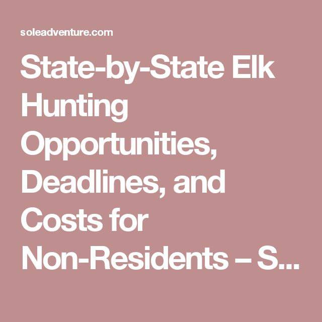 State-by-State Elk Hunting Opportunities, Deadlines, and Costs for Non-Residents – Sole Adventure