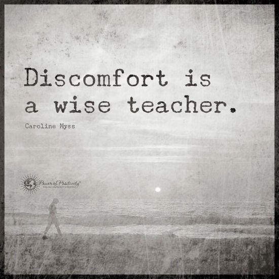 Discomfort is a wise teacher - Caroline Myss Quote.