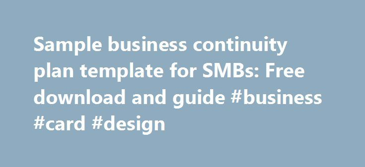 Sample business continuity plan template for SMBs: Free download and guide #business #card #design http://bank.remmont.com/sample-business-continuity-plan-template-for-smbs-free-download-and-guide-business-card-design/  #business continuity plan # Sample business continuity plan template for SMBs: Free download and guide For small- to medium-sized businesses (SMBs), the business continuity planning process contains several steps. These include: project initiation, risk assessment, business…