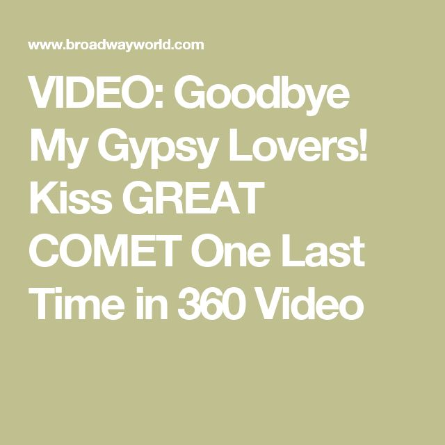 VIDEO: Goodbye My Gypsy Lovers! Kiss GREAT COMET One Last Time in 360 Video