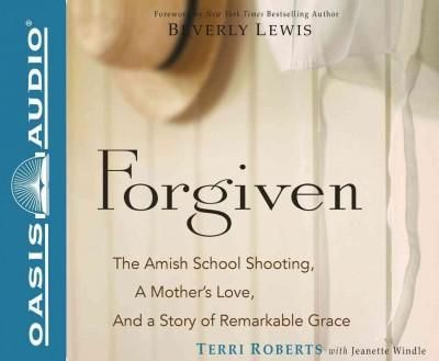 Forgiven: The Amish School Shooting, a Mother's Love, and a Story of Remarkable Grace: Library Edition
