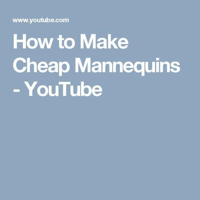 How to Make Cheap Mannequins - YouTube