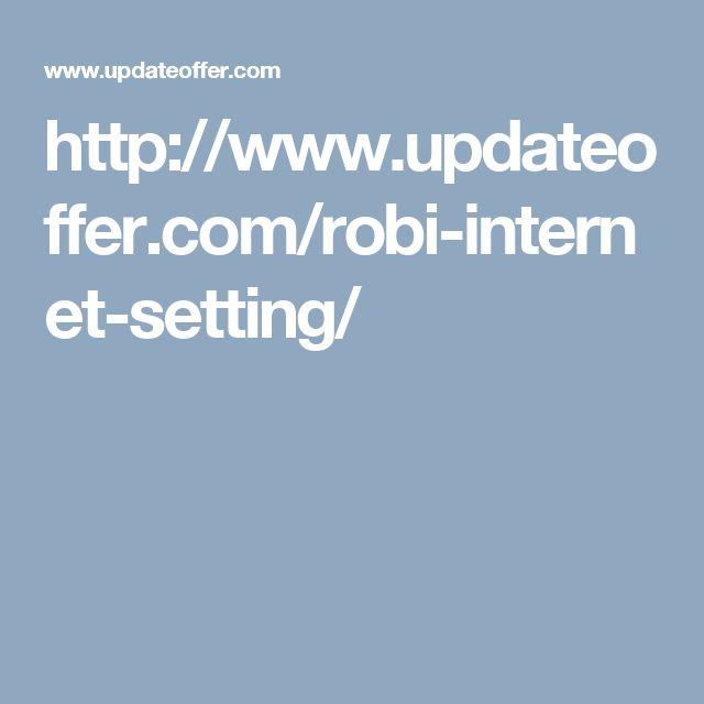 http://www.updateoffer.com/robi-internet-setting/