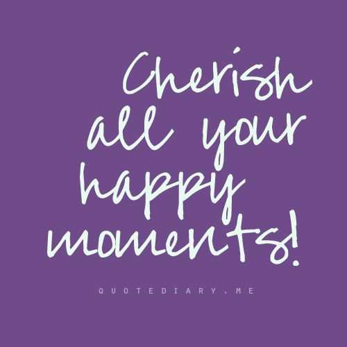 Quotes Reminiscing Happy Moments: 25+ Best Ideas About Cherish Every Moment On Pinterest