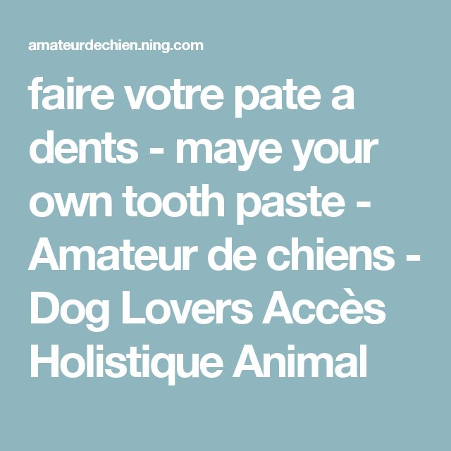 faire votre pate a dents - maye your own tooth paste - Amateur de chiens - Dog Lovers Accès Holistique Animal