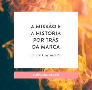 A missão e a história por detrás da marca do Eu Organizado: 1 ano de site