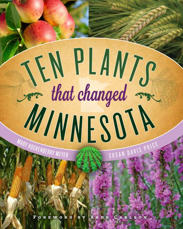 """Cover image of """"Ten Plants that Changed Minnesota"""" (Minnesota Historical Society Press, $29.95) by Mary Hockenbery Meyer and Susan Davis Price. The book was published March 1, 2017. (Courtesy of Minnesota Historical Society)"""