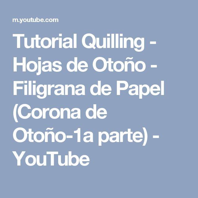 Tutorial Quilling - Hojas de Otoño - Filigrana de Papel (Corona de Otoño-1a parte) - YouTube
