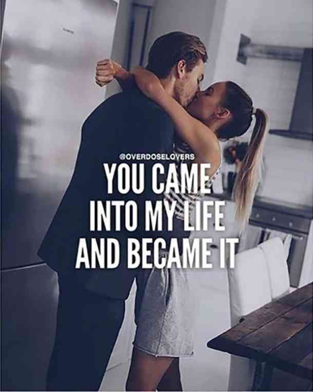 You came into my life and became it.