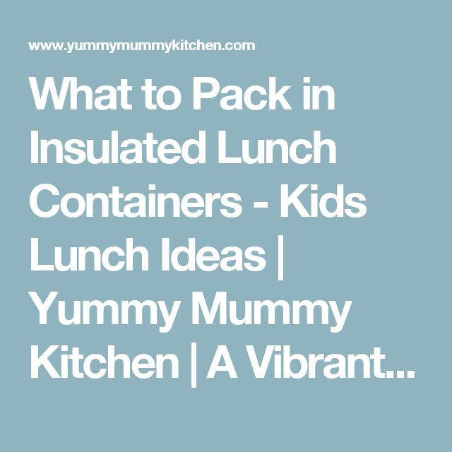 What to Pack in Insulated Lunch Containers - Kids Lunch Ideas | Yummy Mummy Kitchen | A Vibrant Vegetarian Blog