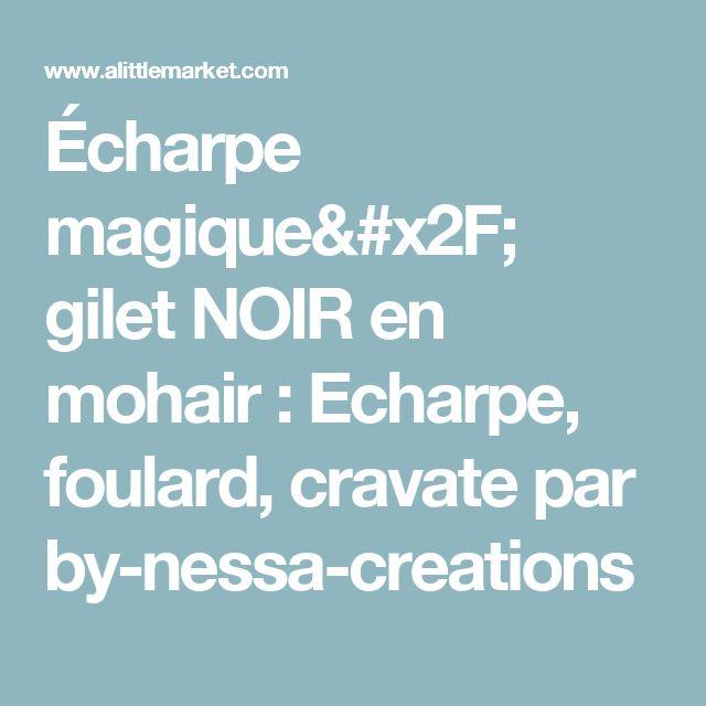 Écharpe magique/ gilet NOIR en mohair  : Echarpe, foulard, cravate par by-nessa-creations