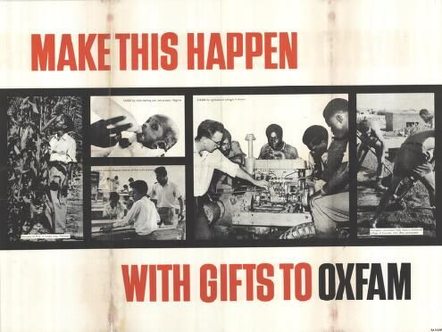 Poster: 'MAKE THIS HAPPEN WITH GIFTS FROM OXFAM', with six black and white images in a strip across centre: a man with a maize plant, a baby being bottle fed, people working at benches, men looking at machinery and men shoveling gravel with spages. White background, black and red text.