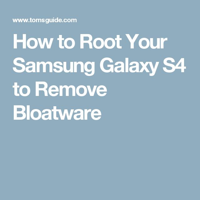 How to Root Your Samsung Galaxy S4 to Remove Bloatware