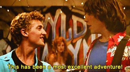 "Bill & Ted's Excellent Adventure - ""Be excellent to each other!"""