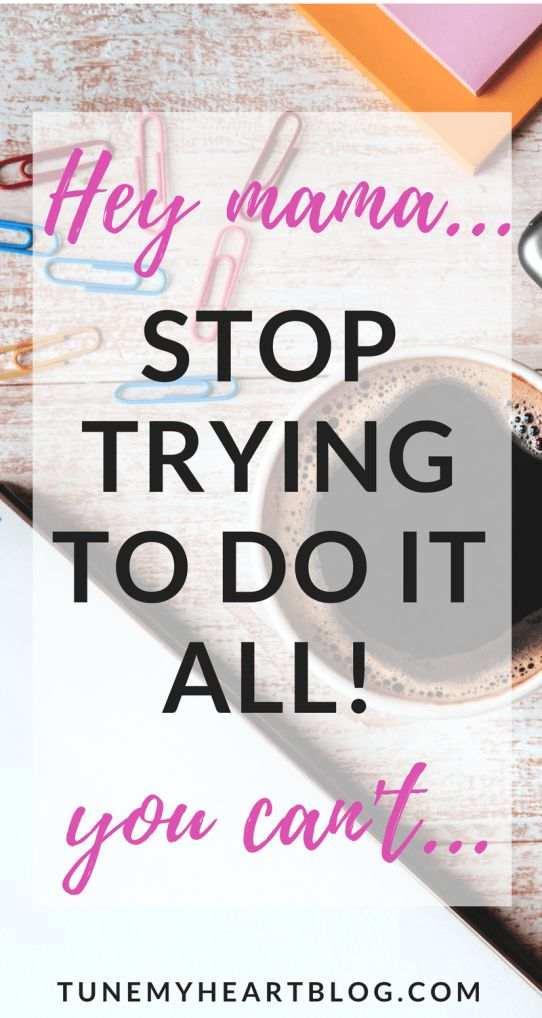 overwhelmed mom, productivity tips mom, You can't do everything, how to get everything done, doing it all,