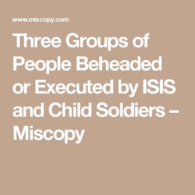 Three Groups of People Beheaded or Executed by ISIS and Child Soldiers – Miscopy