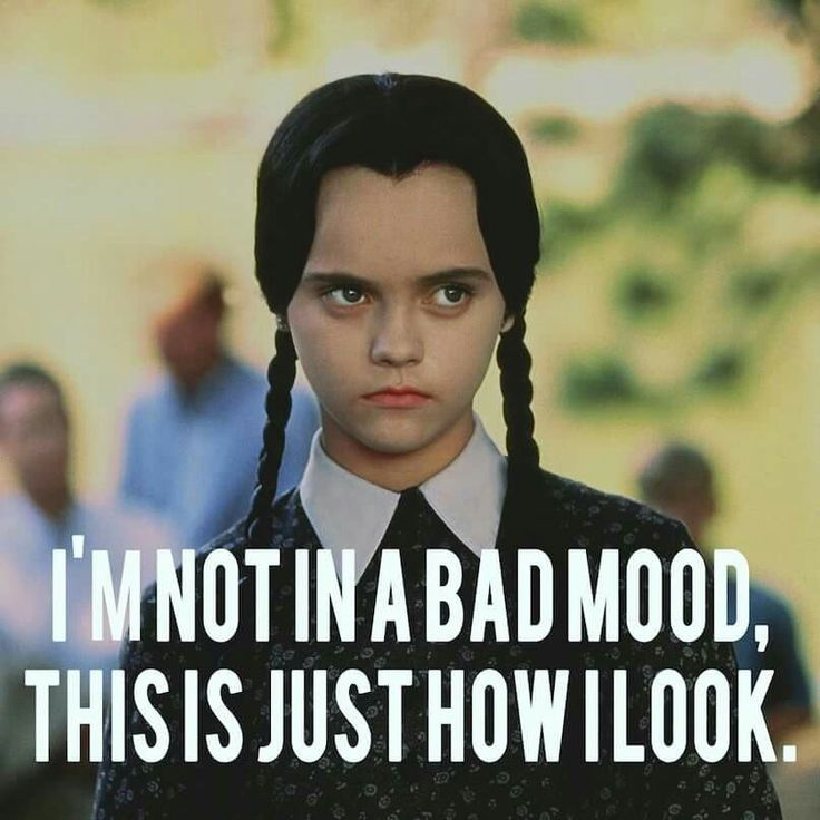 I'm Not In A Bad Mood, This Is Just How I Look