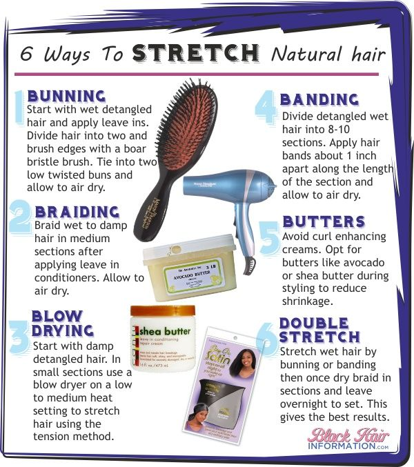 6 Ways toStretchNatural Hair: Bunning, braiding, blow drying (on low), banding, butters, doublestretch