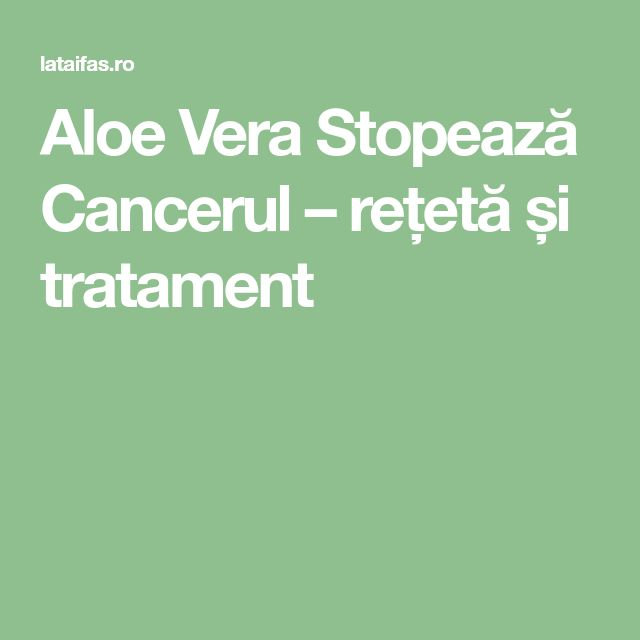 Aloe Vera Stopează Cancerul – rețetă și tratament