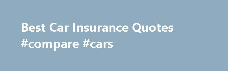 Best Car Insurance Quotes #compare #cars http://insurance.remmont.com/best-car-insurance-quotes-compare-cars/  #auto insurance quotes # How to get the best car insurance quotes. Making sure you have the best car insurance policy can save drivers a lot of money each month.  Compare multiple car insurance quotes to find the one that best fits your needs.  Car insurance is something that everyone has to purchase. However, you […]The post Best Car Insurance Quotes #compare #cars appeared first…