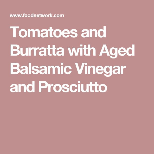 Tomatoes and Burratta with Aged Balsamic Vinegar and Prosciutto