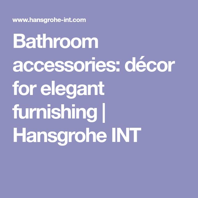 Bathroom Accessories: Décor For Elegant Furnishing | Hansgrohe INT Pictures Gallery