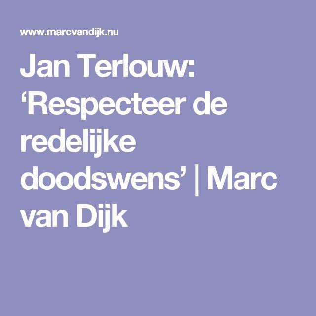 Jan Terlouw: 'Respecteer de redelijke doodswens' | Marc van Dijk