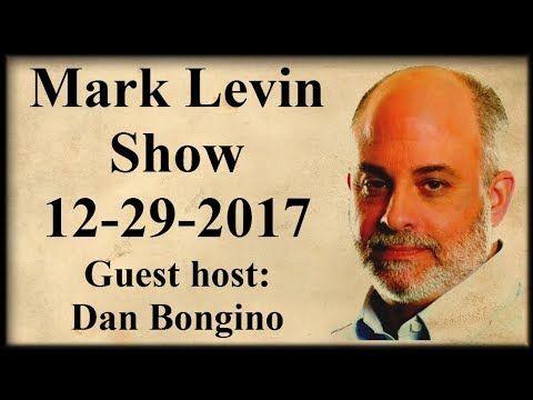Mark Levin Show 12-29-2017 - Guest host - Dan Bongino || Anti-regime pro...