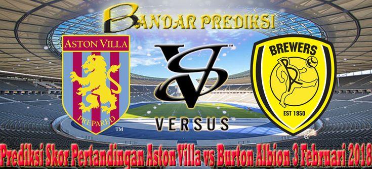 Prediksi Skor Pertandingan Aston Villa vs Burton Albion 3 Februari 2018