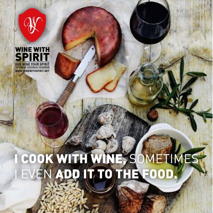 I COOK WITH WINE, SOMETIMES I EVEN ADD IT TO THE FOOD www.winewithspirit.net https://www.facebook.com/winewithspirit