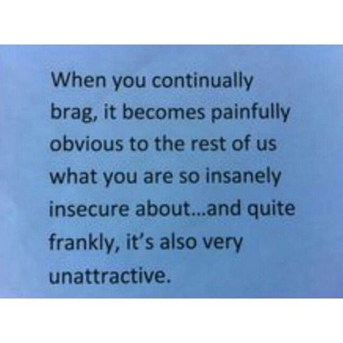 #bragging #quote #insecure #insecurities #word And this is all I see on social media is people bragging about dumb s***