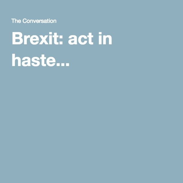 Brexit: act in haste...