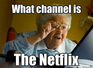Grandma finds the Internet - what channel is the netflix caption 5 goes here